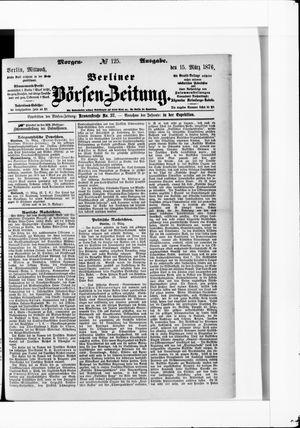 Berliner Börsen-Zeitung on Mar 15, 1876